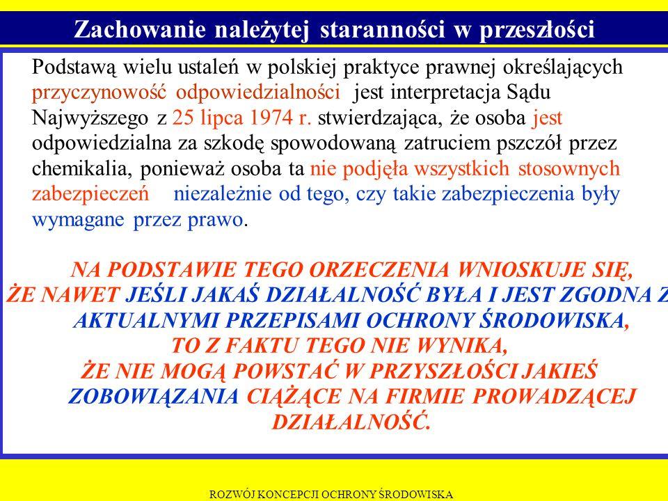ROZWÓJ KONCEPCJI OCHRONY ŚRODOWISKA Podstawą wielu ustaleń w polskiej praktyce prawnej określających przyczynowość odpowiedzialności jest interpretacj