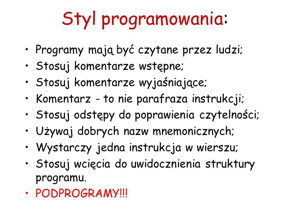 Styl programowania: Programy mają być czytane przez ludzi; Stosuj komentarze wstępne; Stosuj komentarze wyjaśniające; Komentarz - to nie parafraza instrukcji; Stosuj odstępy do poprawienia czytelności; Używaj dobrych nazw mnemonicznych; Wystarczy jedna instrukcja w wierszu; Stosuj wcięcia do uwidocznienia struktury programu.