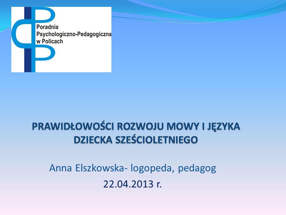 Anna Elszkowska- logopeda, pedagog 22.04.2013 r.