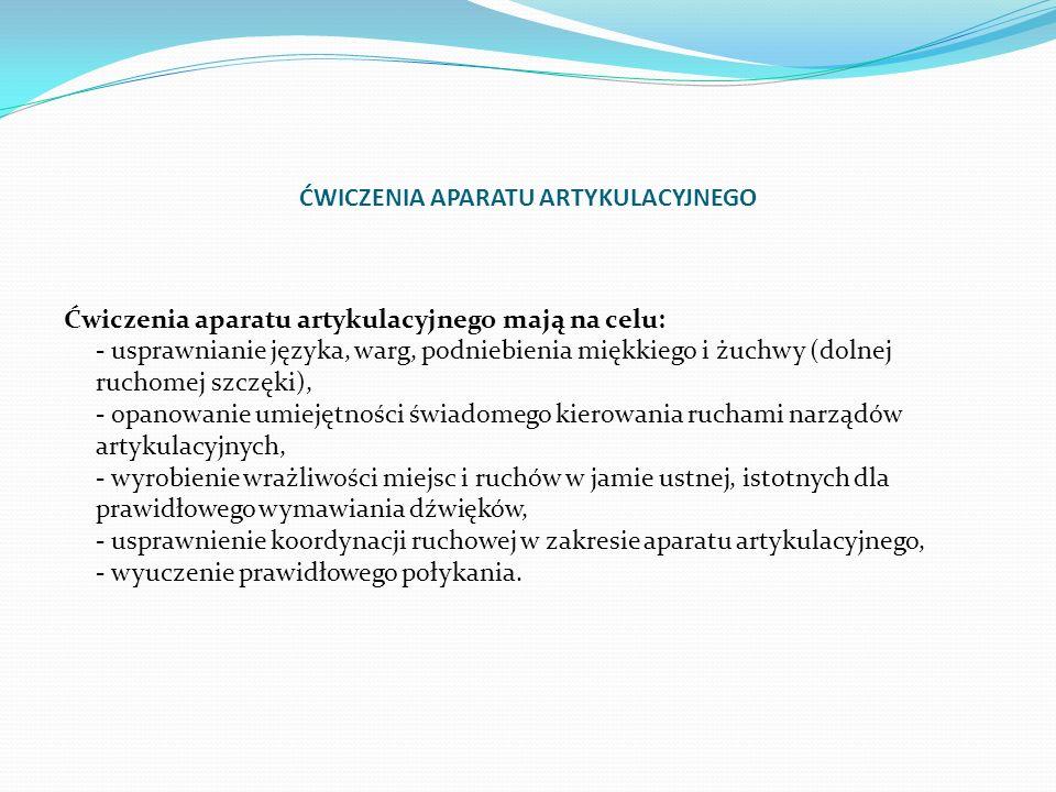 ĆWICZENIA APARATU ARTYKULACYJNEGO Ćwiczenia aparatu artykulacyjnego mają na celu: - usprawnianie języka, warg, podniebienia miękkiego i żuchwy (dolnej