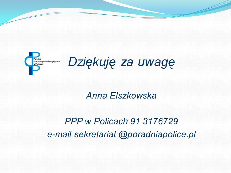 Dziękuję za uwagę Anna Elszkowska PPP w Policach 91 3176729 e-mail sekretariat @poradniapolice.pl
