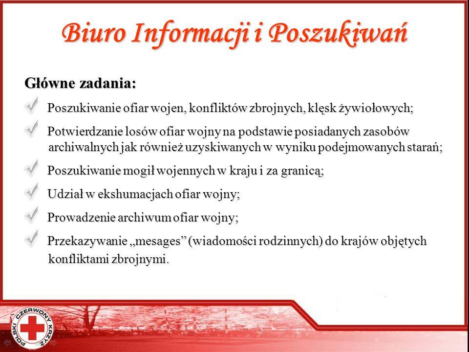 Biuro Informacji i Poszukiwań Główne zadania: Poszukiwanie ofiar wojen, konfliktów zbrojnych, klęsk żywiołowych; Potwierdzanie losów ofiar wojny na po