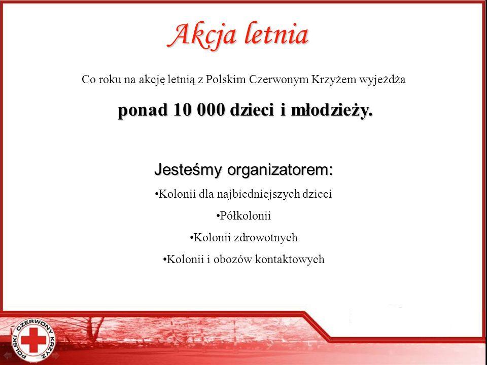 Akcja letnia Co roku na akcję letnią z Polskim Czerwonym Krzyżem wyjeżdża p pp ponad 10 000 dzieci i młodzieży. Jesteśmy organizatorem: Kolonii dla na