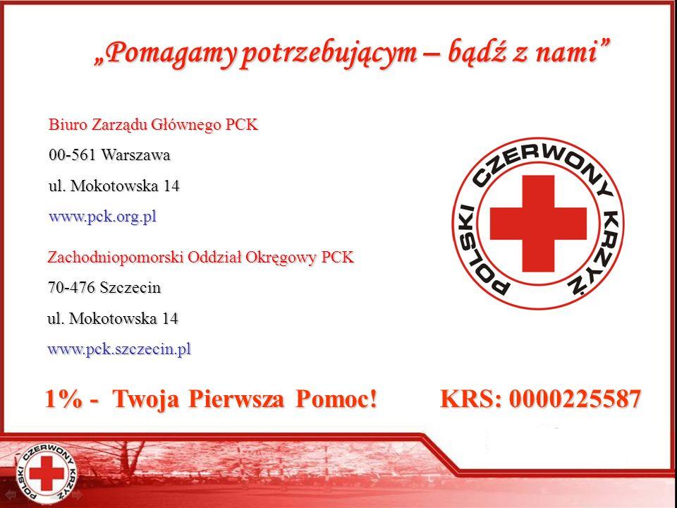 Pomagamy potrzebującym – bądź z nami Biuro Zarządu Głównego PCK 00-561 Warszawa ul. Mokotowska 14 www.pck.org.pl 1% - Twoja Pierwsza Pomoc! KRS: 00002