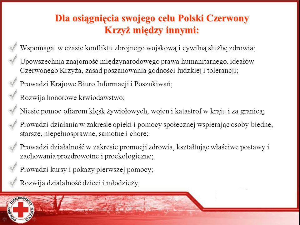Dla osiągnięcia swojego celu Polski Czerwony Krzyż między innymi: Wspomaga w czasie konfliktu zbrojnego wojskową i cywilną służbę zdrowia; Upowszechni
