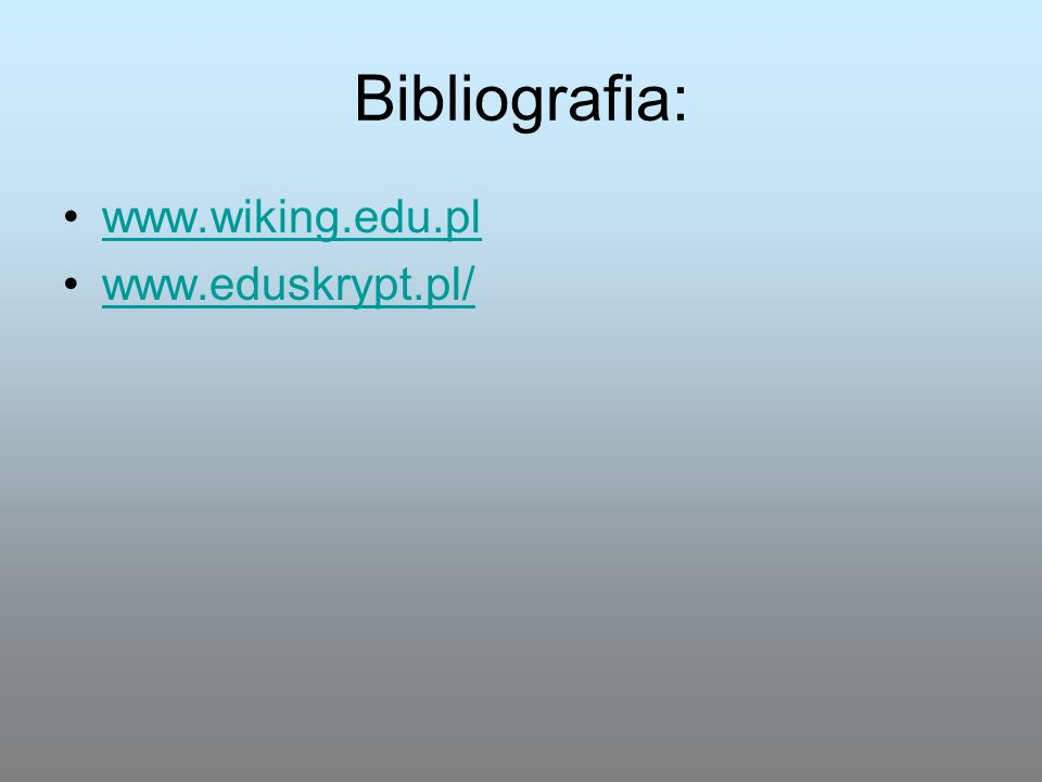 Bibliografia: www.wiking.edu.pl www.eduskrypt.pl/