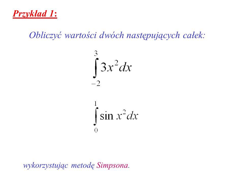 Przykład 1: Obliczyć wartości dwóch następujących całek: wykorzystując metodę Simpsona.