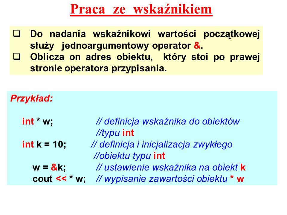 Praca ze wskaźnikiem Do nadania wskaźnikowi wartości początkowej służy jednoargumentowy operator &. Oblicza on adres obiektu, który stoi po prawej str