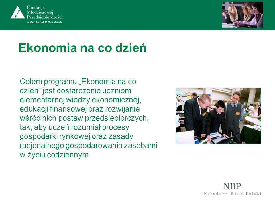 Ekonomia na co dzień Celem programu Ekonomia na co dzień jest dostarczenie uczniom elementarnej wiedzy ekonomicznej, edukacji finansowej oraz rozwijan