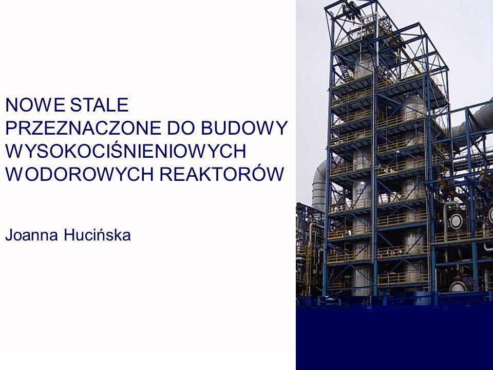 PLAN PREZENTACJI 1.Ogólna charakterystyka wysokociśnieniowych wodorowych reaktorów 2.Materiały konstrukcyjne: charakterystyka i granice zastosowania Stale konwencjonalne Cr-Mo Stale nowej generacji Cr-Mo zmodyfikowane wanadem 3.Wpływ mikrostruktury stali na przebieg procesów degradacji środowiskowej 4.Zalety i wady stali nowej generacji 5.Przewidywany kierunek produkcji stali reaktorowych