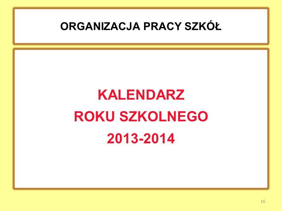 ORGANIZACJA PRACY SZKÓŁ KALENDARZ ROKU SZKOLNEGO 2013-2014 16