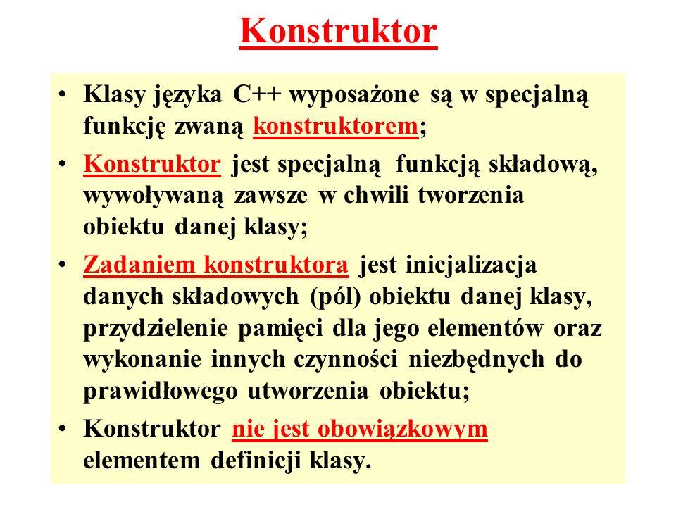 Konstruktor Klasy języka C++ wyposażone są w specjalną funkcję zwaną konstruktorem; Konstruktor jest specjalną funkcją składową, wywoływaną zawsze w c