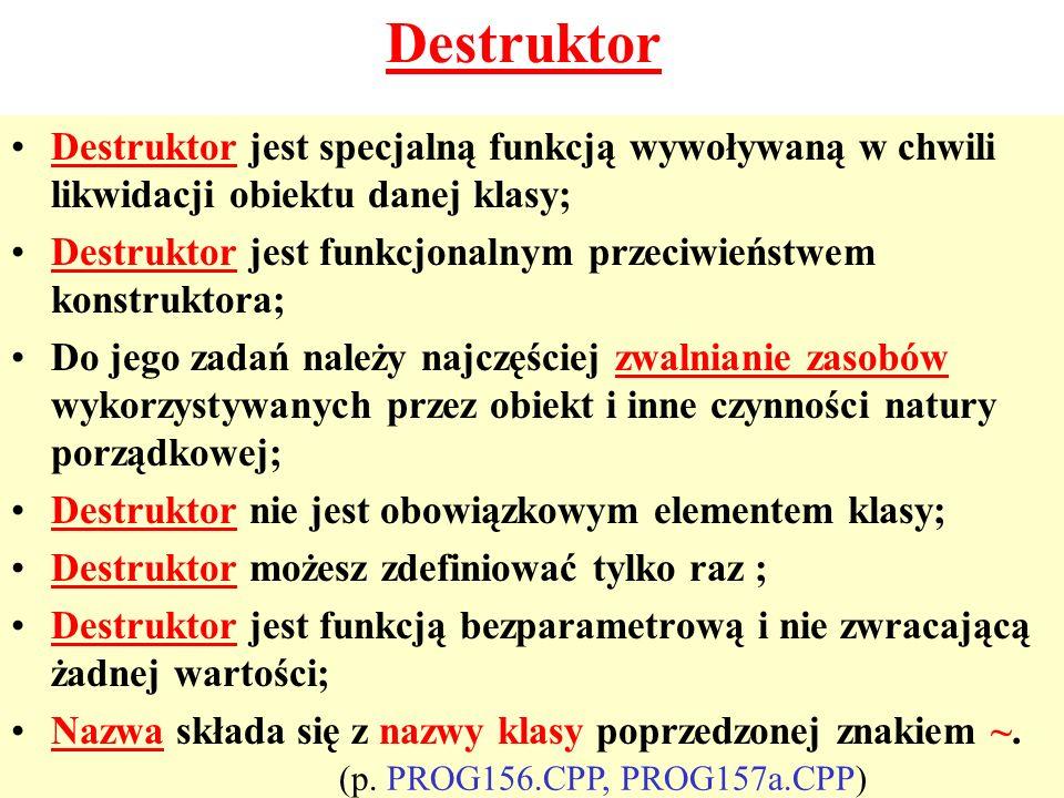 Destruktor jest specjalną funkcją wywoływaną w chwili likwidacji obiektu danej klasy; Destruktor jest funkcjonalnym przeciwieństwem konstruktora; Do j