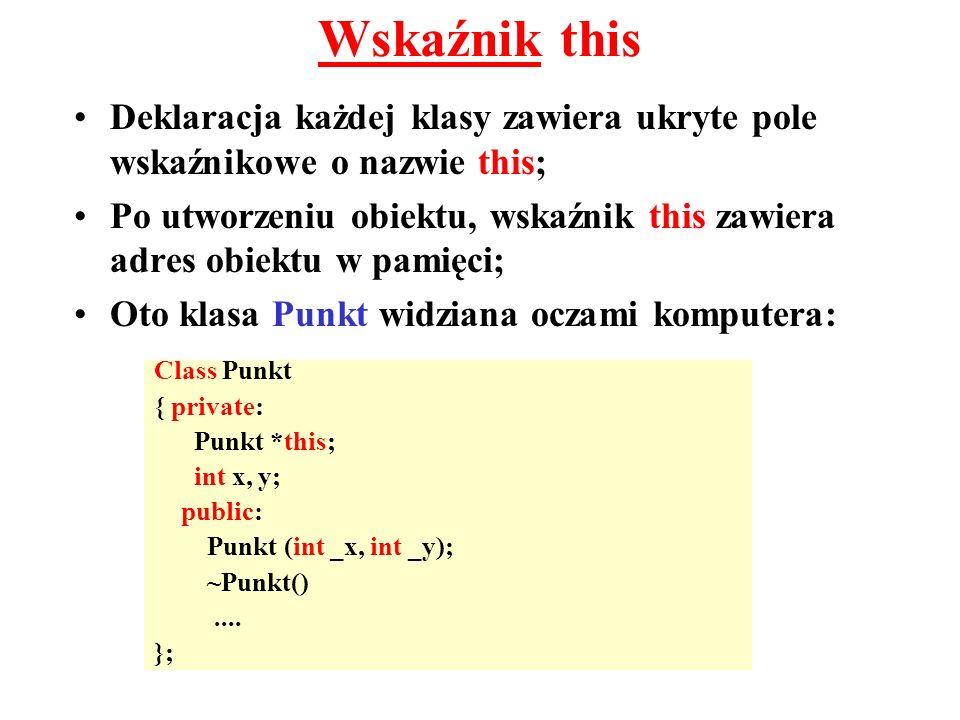 Deklaracja każdej klasy zawiera ukryte pole wskaźnikowe o nazwie this; Po utworzeniu obiektu, wskaźnik this zawiera adres obiektu w pamięci; Oto klasa