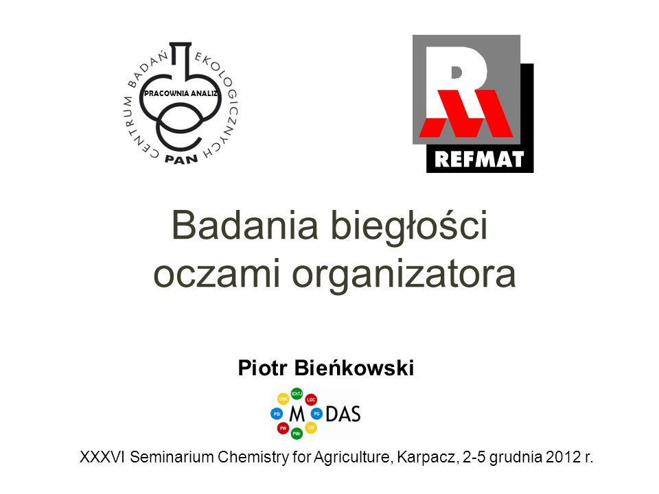 Badania biegłości oczami organizatora Piotr Bieńkowski PRACOWNIA ANALIZ XXXVI Seminarium Chemistry for Agriculture, Karpacz, 2-5 grudnia 2012 r.
