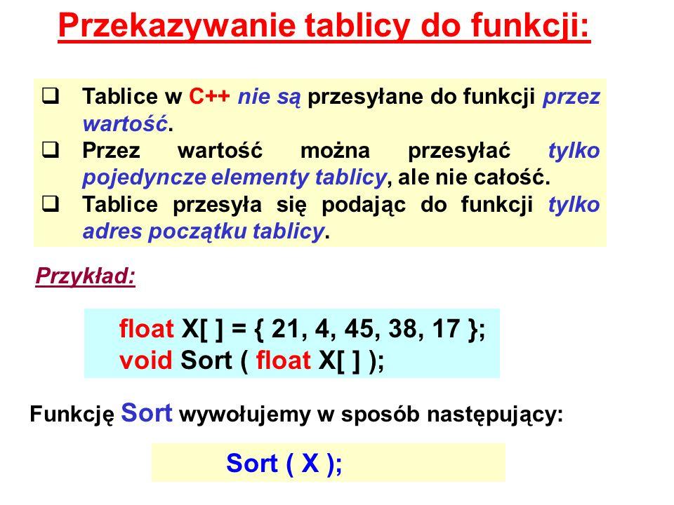 Przekazywanie tablicy do funkcji: Tablice w C++ nie są przesyłane do funkcji przez wartość. Przez wartość można przesyłać tylko pojedyncze elementy ta
