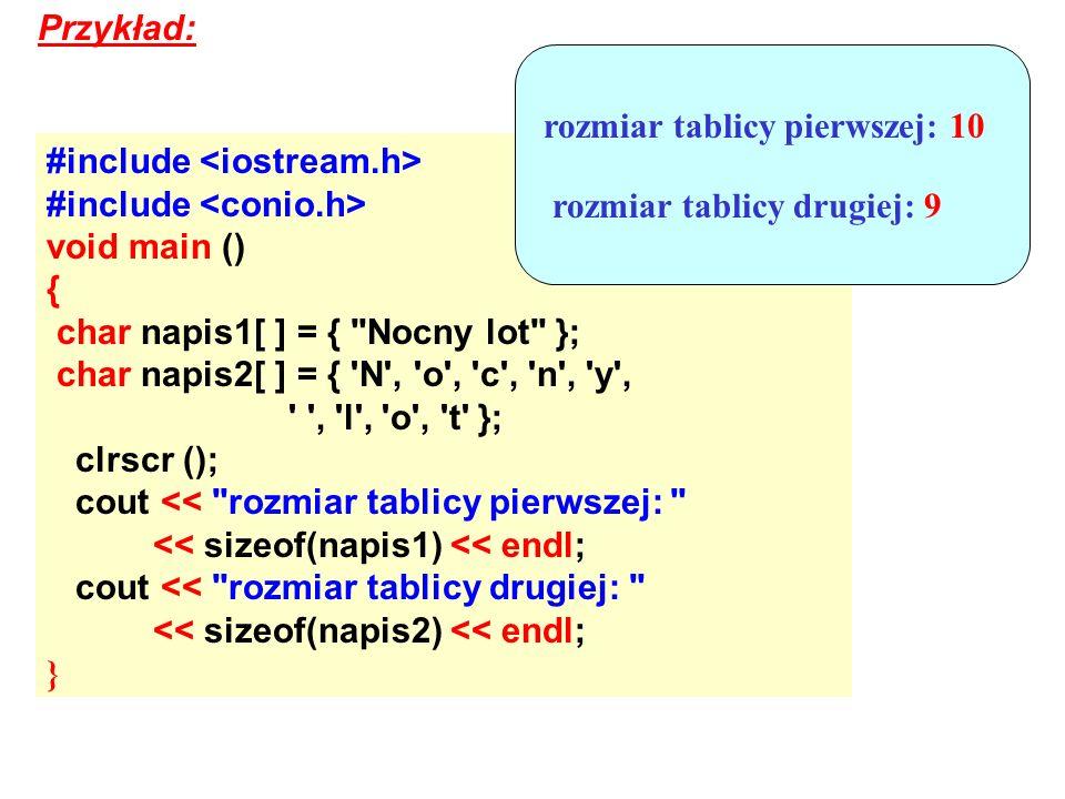 Przykład: #include void main () { char napis1[ ] = {