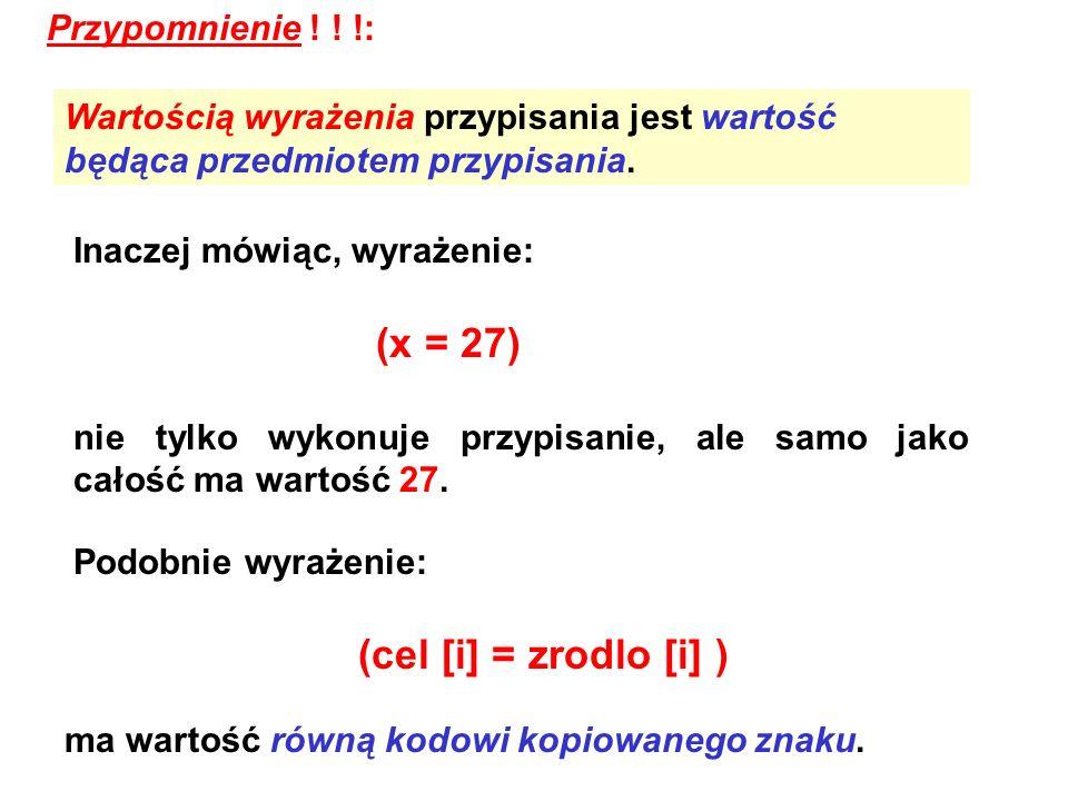 Przypomnienie ! ! !: Wartością wyrażenia przypisania jest wartość będąca przedmiotem przypisania. Inaczej mówiąc, wyrażenie: (x = 27) nie tylko wykonu