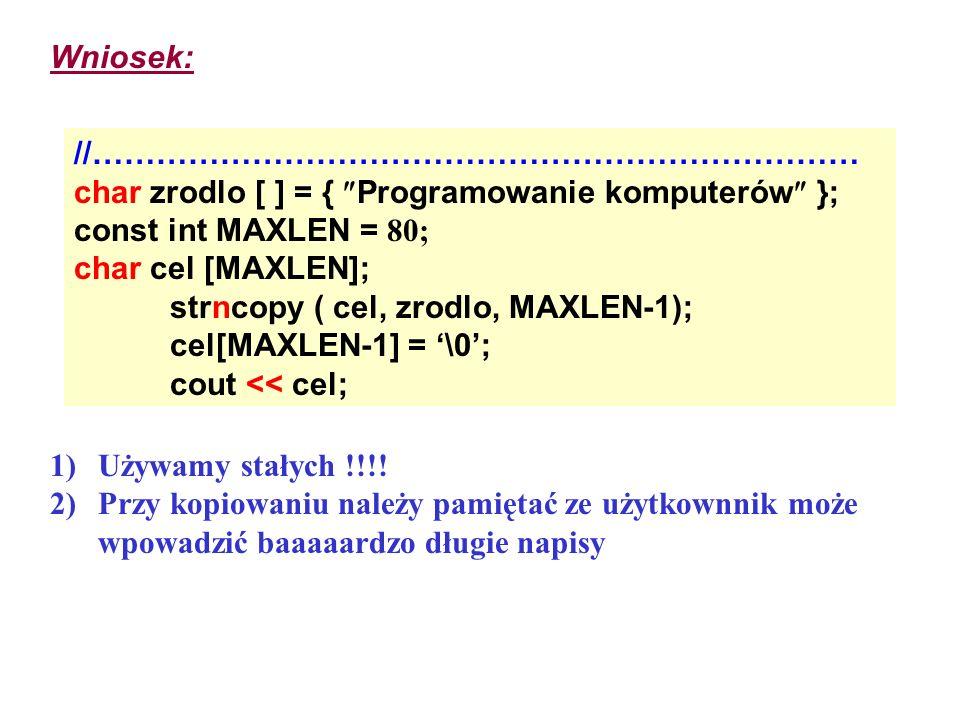 Wniosek: //……………………………………………………………… char zrodlo [ ] = { Programowanie komputerów }; const int MAXLEN = 80; char cel [MAXLEN]; strncopy ( cel, zrodlo,