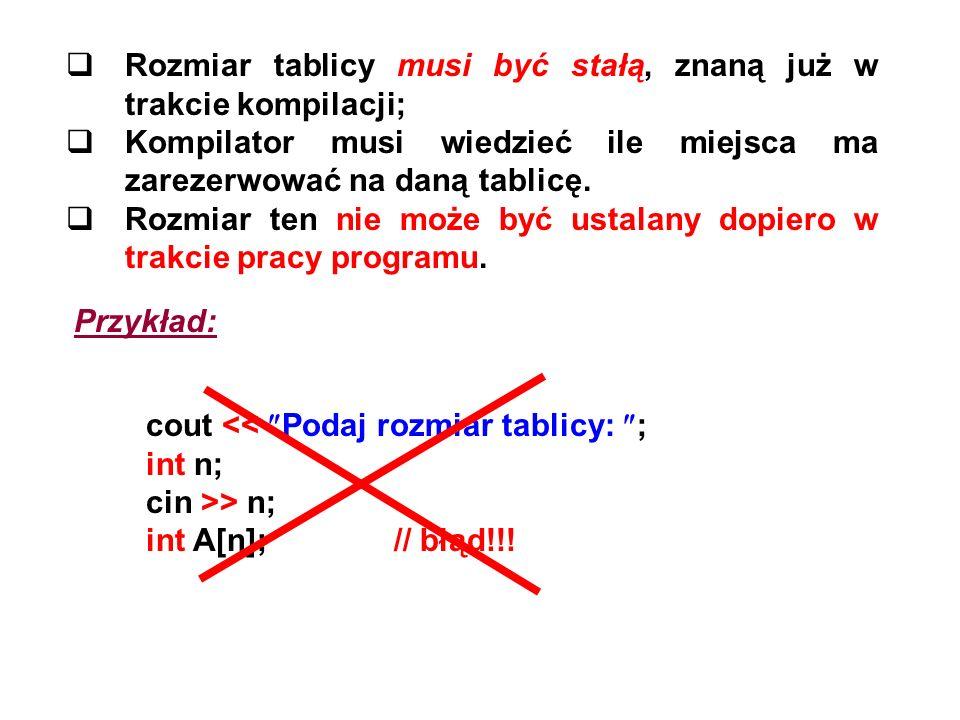 Rozmiar tablicy musi być stałą, znaną już w trakcie kompilacji; Kompilator musi wiedzieć ile miejsca ma zarezerwować na daną tablicę. Rozmiar ten nie