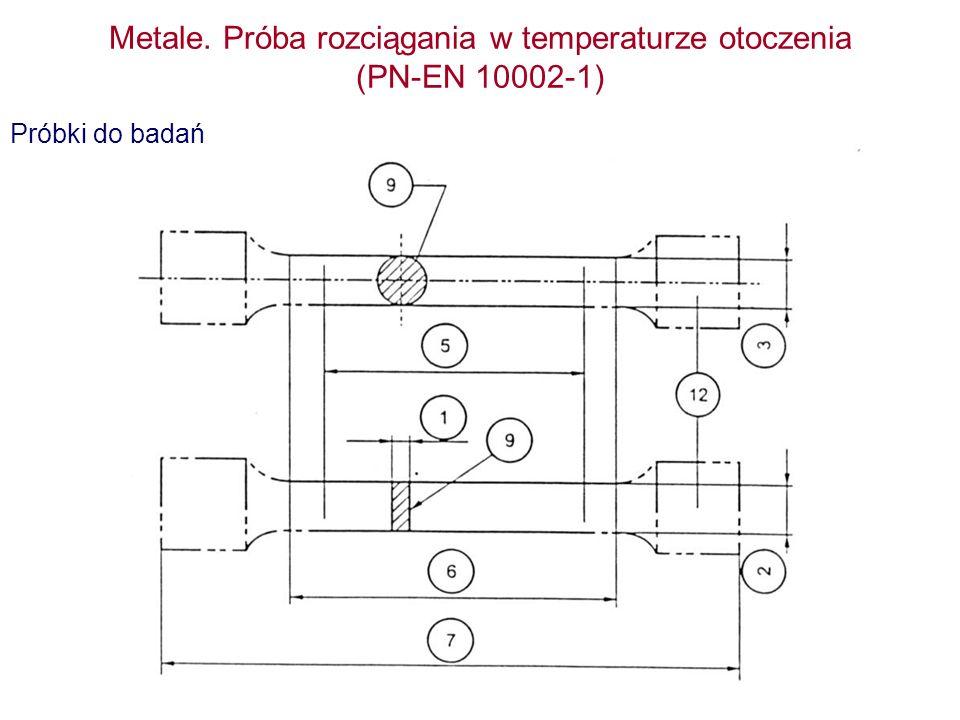 Metale. Próba rozciągania w temperaturze otoczenia (PN-EN 10002-1) Próbki do badań