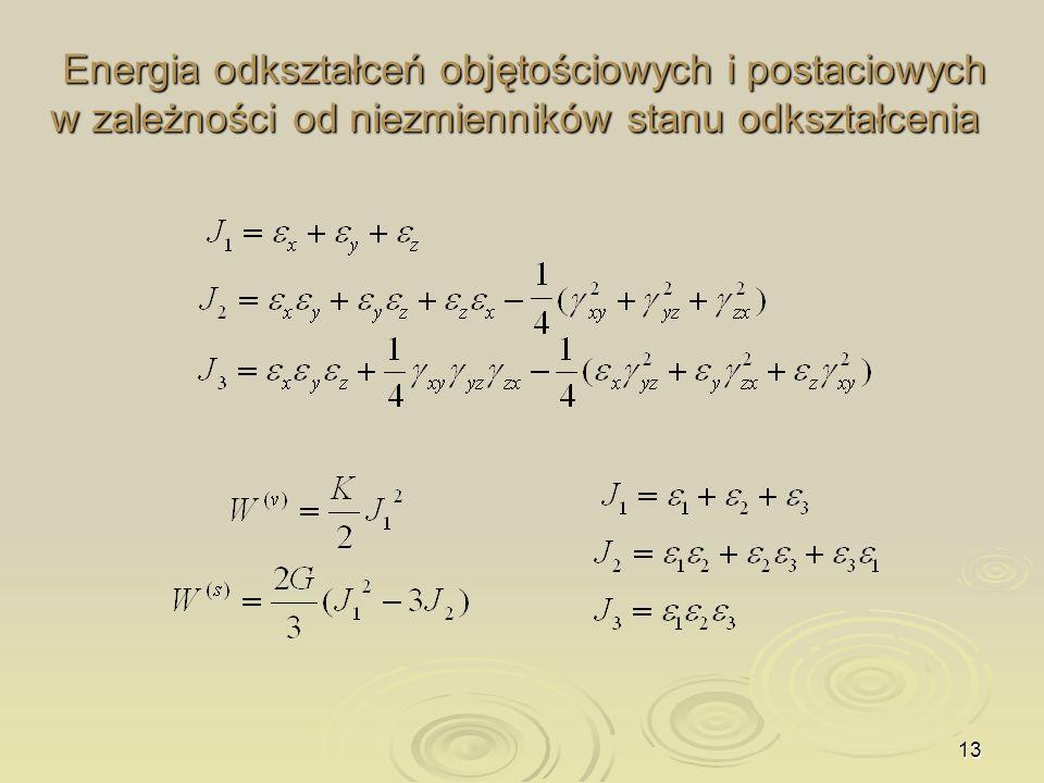 13 Energia odkształceń objętościowych i postaciowych w zależności od niezmienników stanu odkształcenia Energia odkształceń objętościowych i postaciowy