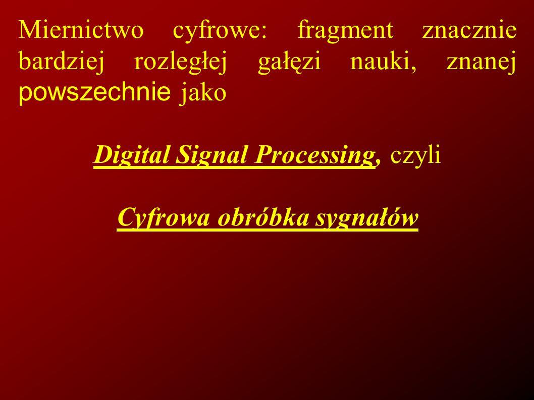 Interdyscyplinarny charakter DSP Wojskowość : radar, sonar, sterowanie pocisków, bezpieczna komunikacja.