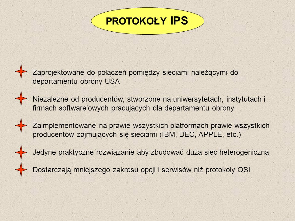 PROTOKOŁY IPS Zaprojektowane do połączeń pomiędzy sieciami należącymi do departamentu obrony USA Niezależne od producentów, stworzone na uniwersytetac