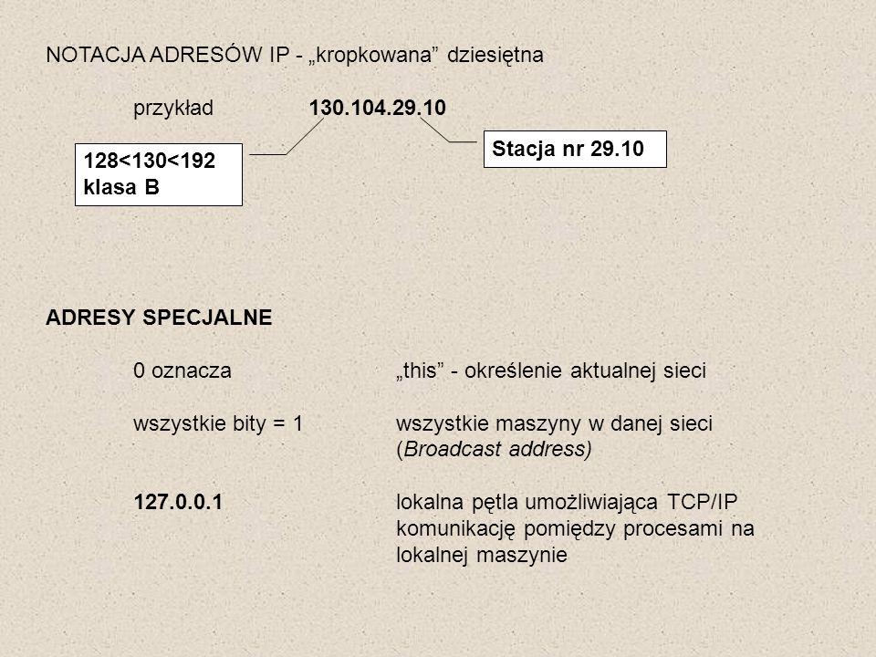 NOTACJA ADRESÓW IP - kropkowana dziesiętna przykład130.104.29.10 128<130<192 klasa B Stacja nr 29.10 ADRESY SPECJALNE 0 oznaczathis - określenie aktua
