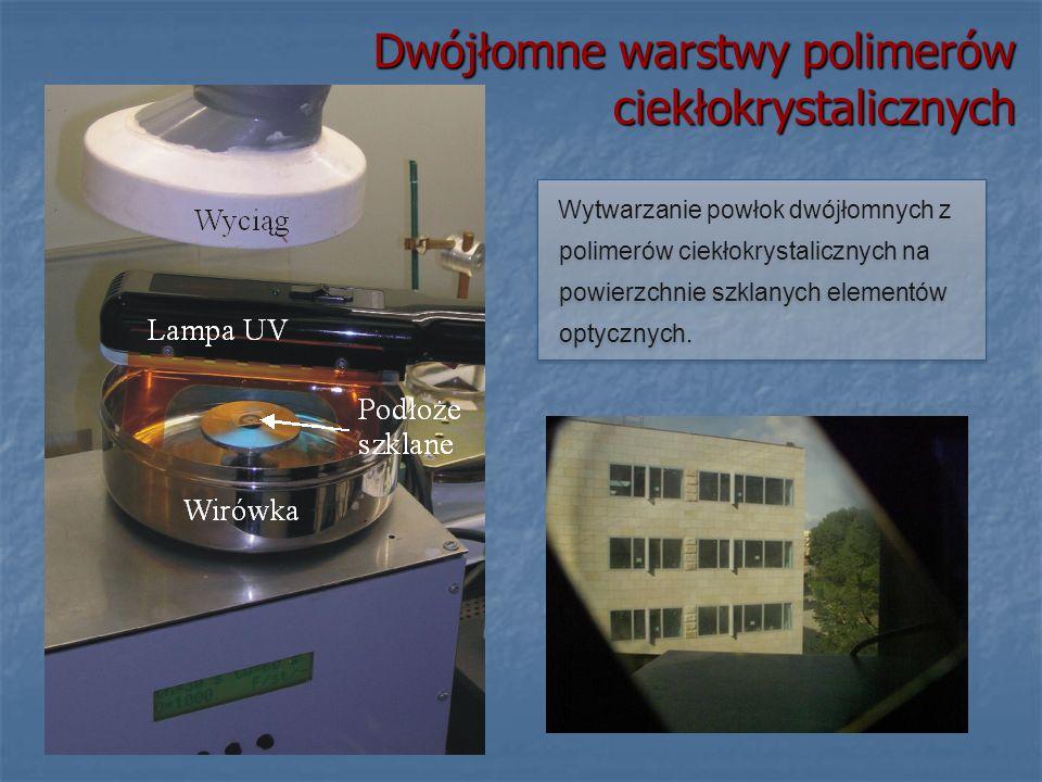 Wytwarzanie powłok dwójłomnych z polimerów ciekłokrystalicznych na powierzchnie szklanych elementów optycznych. Dwójłomne warstwy polimerów ciekłokrys