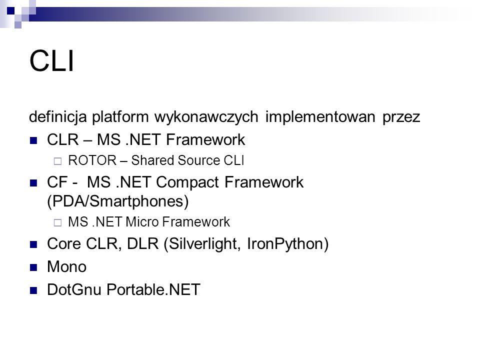 CLI definicja platform wykonawczych implementowan przez CLR – MS.NET Framework ROTOR – Shared Source CLI CF - MS.NET Compact Framework (PDA/Smartphone