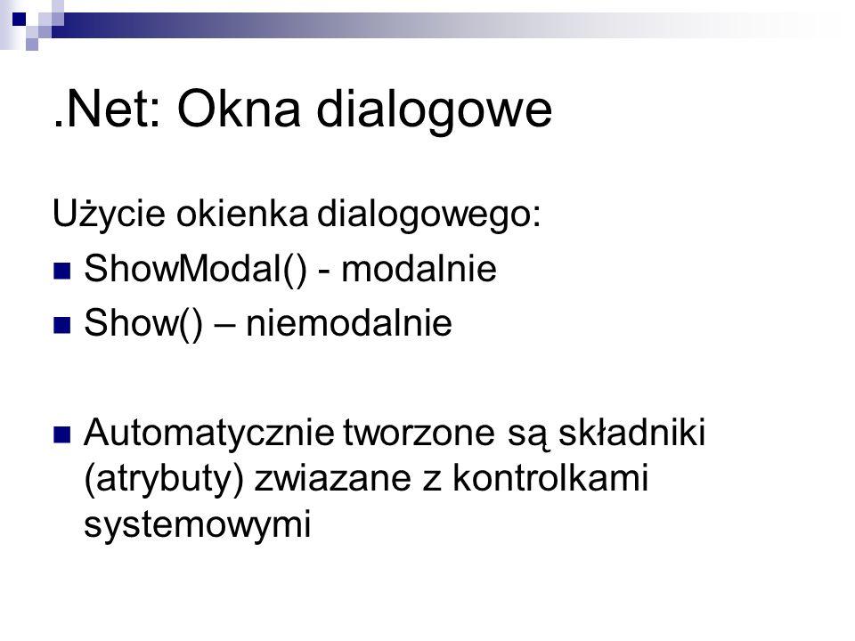 .Net: Okna dialogowe Użycie okienka dialogowego: ShowModal() - modalnie Show() – niemodalnie Automatycznie tworzone są składniki (atrybuty) zwiazane z