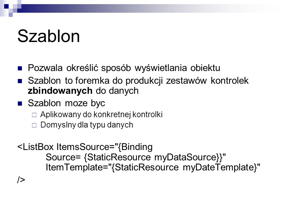 Szablon Pozwala określić sposób wyświetlania obiektu Szablon to foremka do produkcji zestawów kontrolek zbindowanych do danych Szablon moze byc Apliko