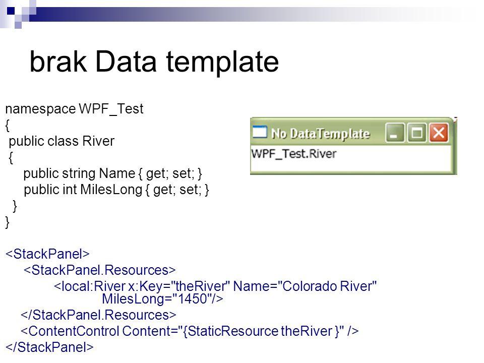 namespace WPF_Test { public class River { public string Name { get; set; } public int MilesLong { get; set; } } brak Data template