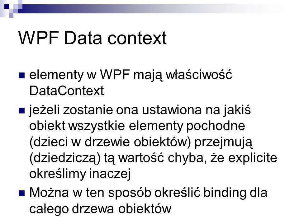 elementy w WPF mają właściwość DataContext jeżeli zostanie ona ustawiona na jakiś obiekt wszystkie elementy pochodne (dzieci w drzewie obiektów) przej