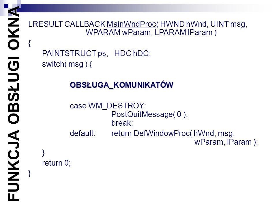 Komunikat Reprezentowany przez ID Dodatkowe parametry: word long Oprócz powyższych informacji funkcja obsługi okna otrzymuje dodatkowo uchwyt okna – dlaczego ?