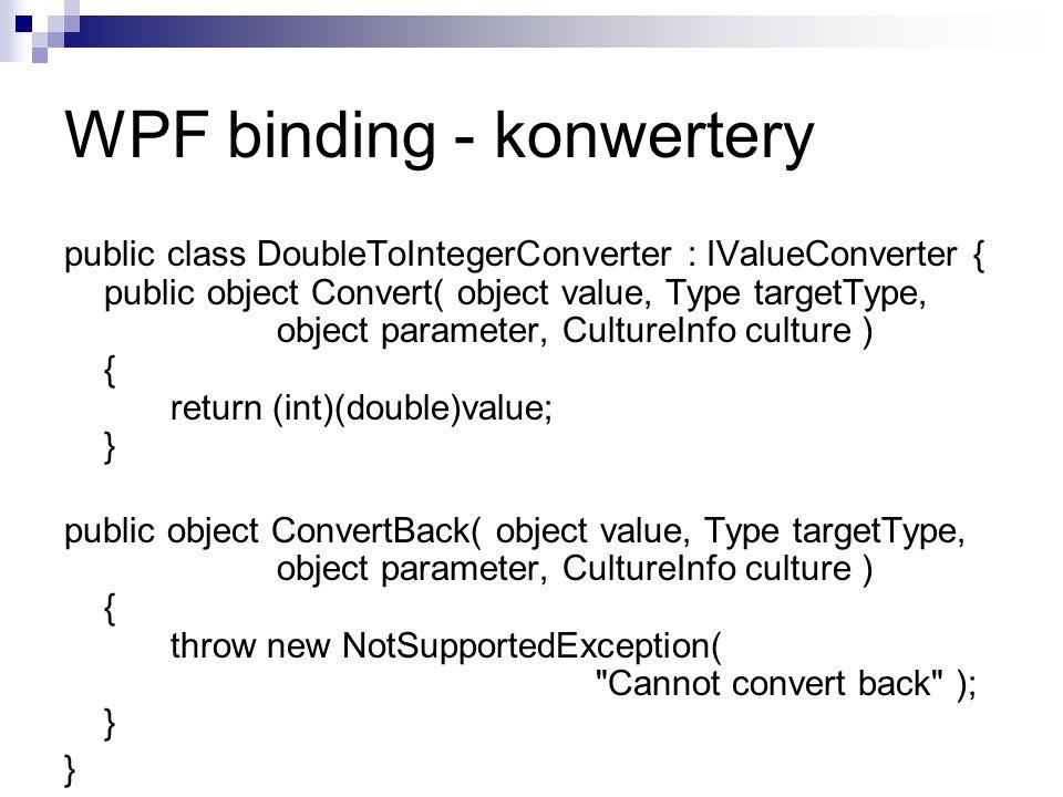 public class DoubleToIntegerConverter : IValueConverter { public object Convert( object value, Type targetType, object parameter, CultureInfo culture