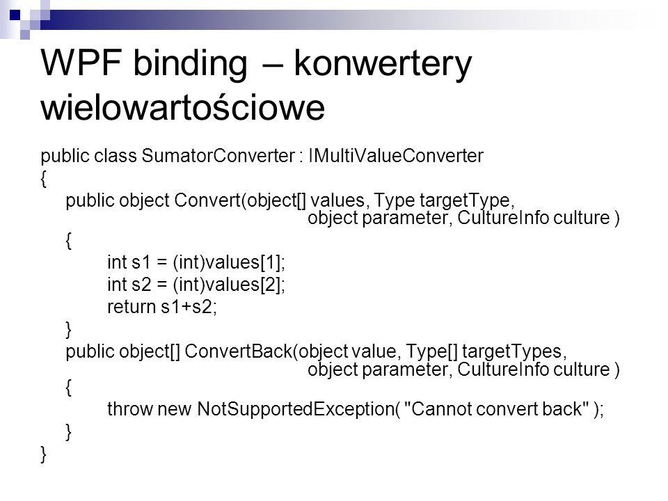 public class SumatorConverter : IMultiValueConverter { public object Convert(object[] values, Type targetType, object parameter, CultureInfo culture )