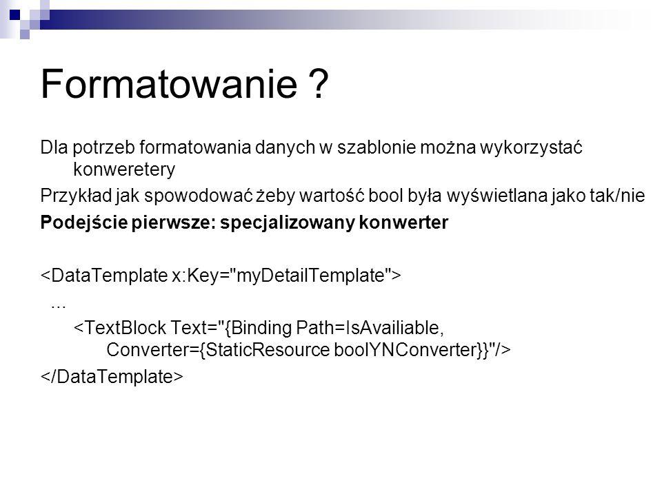 Formatowanie ? Dla potrzeb formatowania danych w szablonie można wykorzystać konweretery Przykład jak spowodować żeby wartość bool była wyświetlana ja
