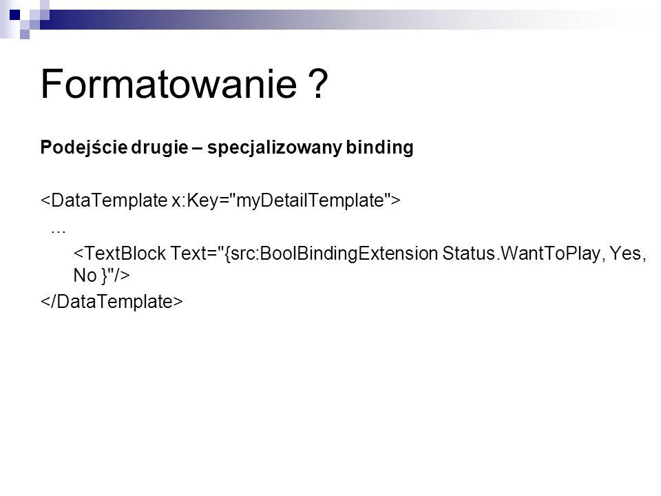 Formatowanie ? Podejście drugie – specjalizowany binding...