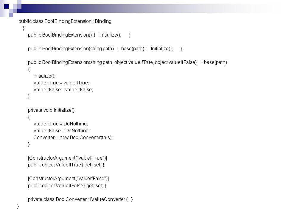 public class BoolBindingExtension : Binding { public BoolBindingExtension() { Initialize(); } public BoolBindingExtension(string path) : base(path) {