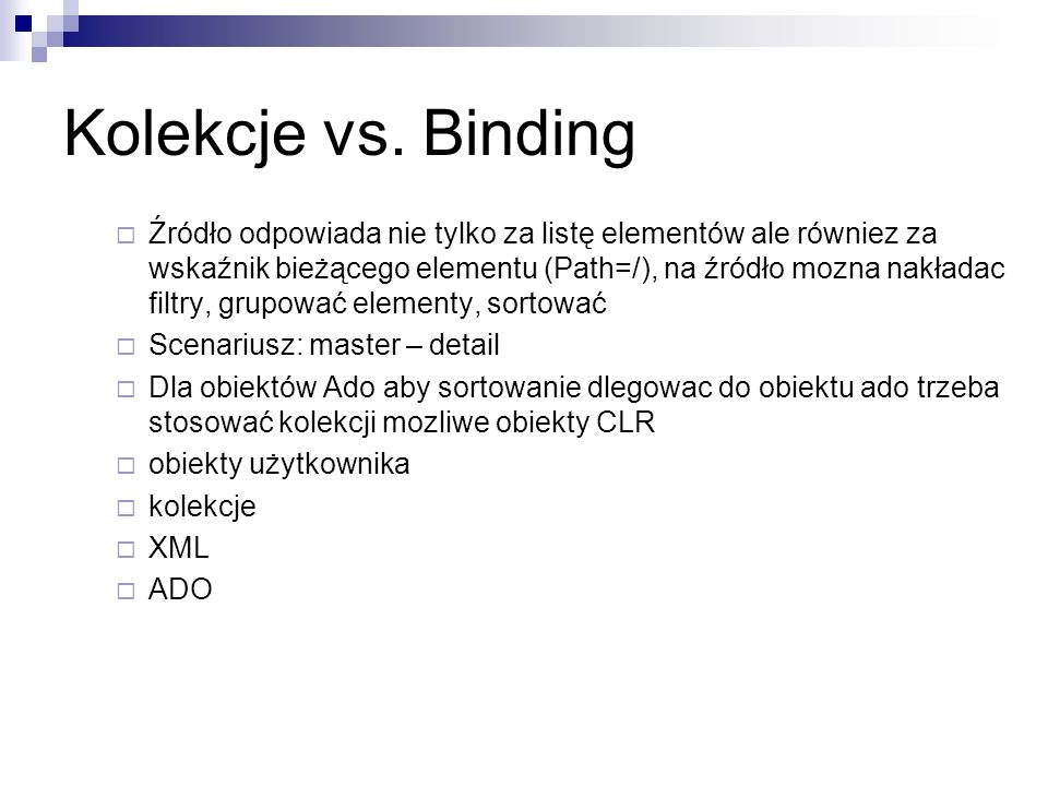 Kolekcje vs. Binding Źródło odpowiada nie tylko za listę elementów ale równiez za wskaźnik bieżącego elementu (Path=/), na źródło mozna nakładac filtr