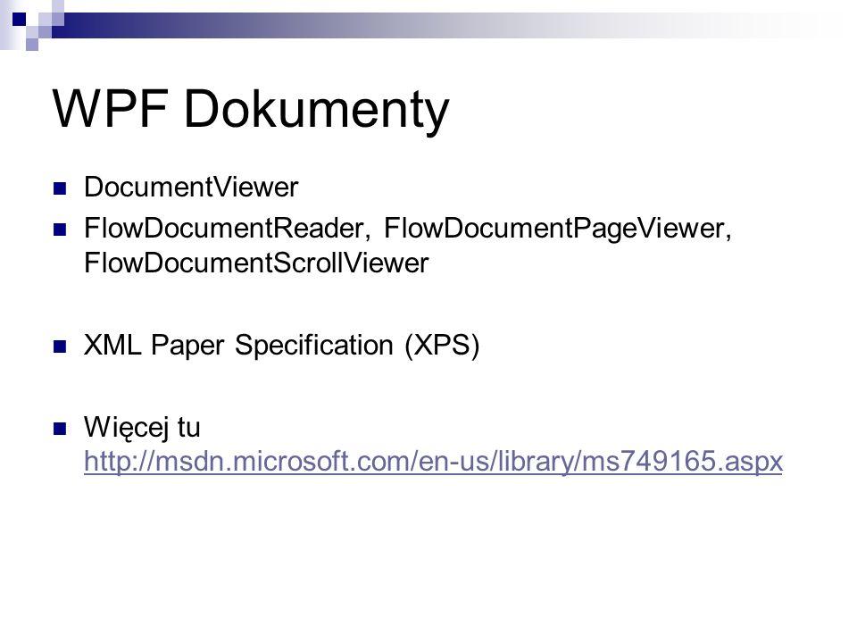 WPF Dokumenty DocumentViewer FlowDocumentReader, FlowDocumentPageViewer, FlowDocumentScrollViewer XML Paper Specification (XPS) Więcej tu http://msdn.