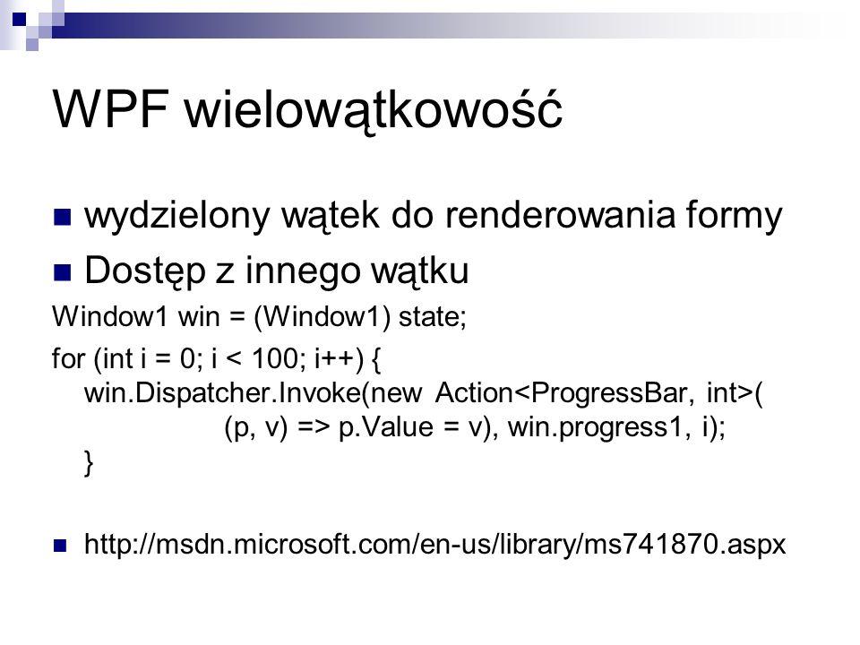 wydzielony wątek do renderowania formy Dostęp z innego wątku Window1 win = (Window1) state; for (int i = 0; i ( (p, v) => p.Value = v), win.progress1,