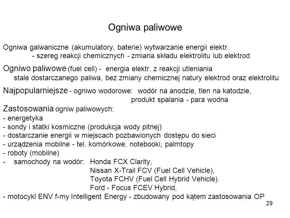 29 Ogniwa paliwowe Ogniwa galwaniczne (akumulatory, baterie) wytwarzanie energii elektr. - szereg reakcji chemicznych - zmiana składu elektrolitu lub