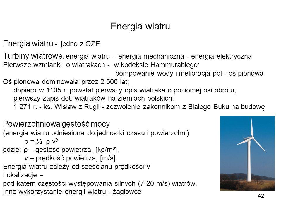 42 Energia wiatru Energia wiatru - jedno z OŹE Turbiny wiatrowe : energia wiatru - energia mechaniczna - energia elektryczna Pierwsze wzmianki o wiatr