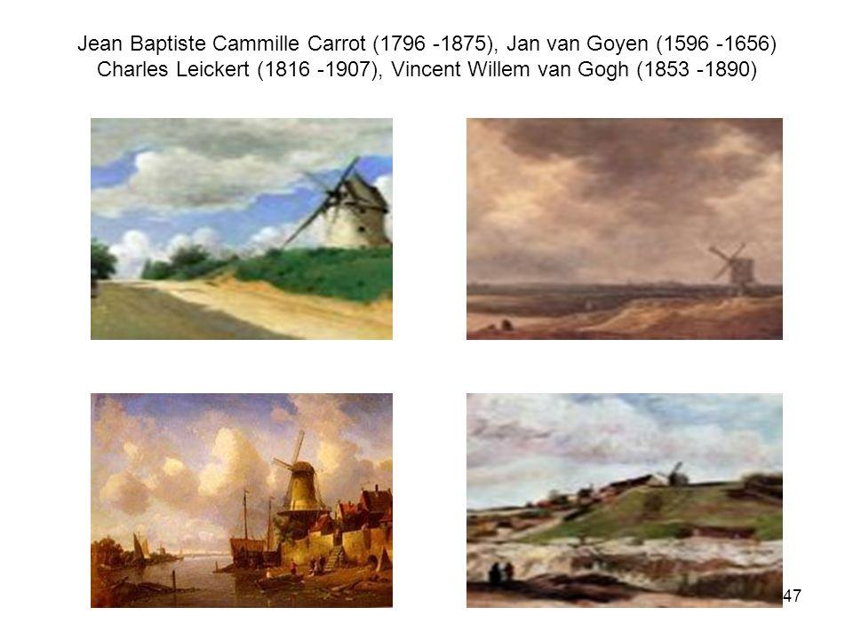 47 Jean Baptiste Cammille Carrot (1796 -1875), Jan van Goyen (1596 -1656) Charles Leickert (1816 -1907), Vincent Willem van Gogh (1853 -1890)