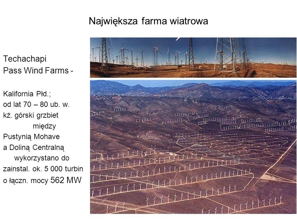 49 Największa farma wiatrowa Techachapi Pass Wind Farms - Kalifornia Płd.; od lat 70 – 80 ub. w. kż. górski grzbiet między Pustynią Mohave a Doliną Ce