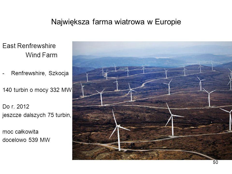 50 Największa farma wiatrowa w Europie East Renfrewshire Wind Farm -Renfrewshire, Szkocja 140 turbin o mocy 332 MW Do r. 2012 jeszcze dalszych 75 turb