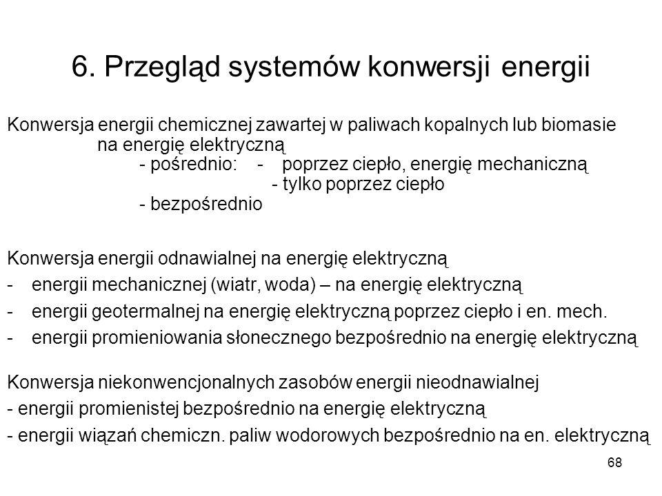 68 6. Przegląd systemów konwersji energii Konwersja energii chemicznej zawartej w paliwach kopalnych lub biomasie na energię elektryczną - pośrednio: